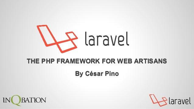 laravel laravel THE PHP FRAMEWORK FOR WEB ARTISANS By César Pino laravel THE PHP FRAMEWORK FOR WEB ARTISANS By César Pino