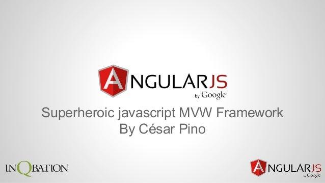 Superheroic javascript MVW Framework By César Pino