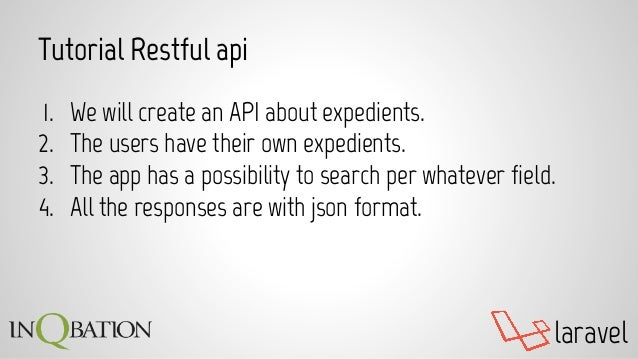 laravel Tutorial Restful api 1. We will create an API about expedients. 2. The users have their own expedients. 3. The app...