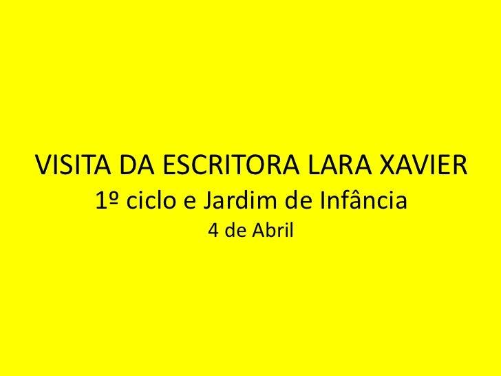 VISITA DA ESCRITORA LARA XAVIER1º ciclo e Jardim de Infância4 de Abril<br />