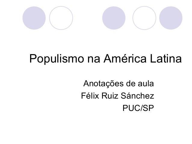 Populismo na América Latina         Anotações de aula         Félix Ruiz Sánchez                    PUC/SP