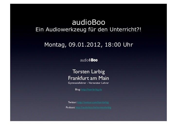audioBooEin Audiowerkzeug für den Unterricht?!   Montag, 09.01.2012, 18:00 Uhr              Torsten Larbig            Fra...