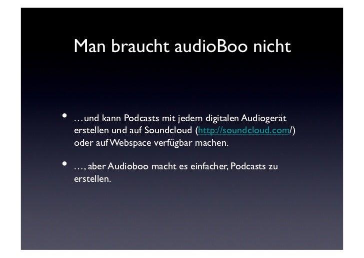 Man braucht audioBoo nicht• …und kann Podcasts mit jedem digitalen Audiogerät  erstellen und auf Soundcloud (http://soun...