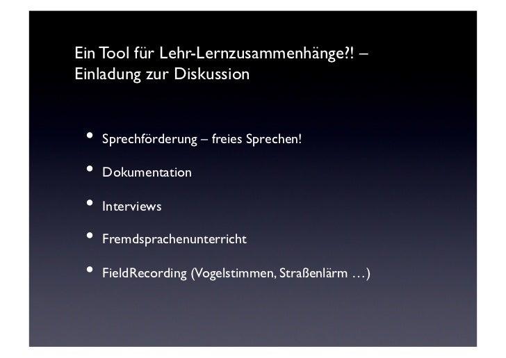Ein Tool für Lehr-Lernzusammenhänge?! –Einladung zur Diskussion • Sprechförderung – freies Sprechen! • Dokumentation ...