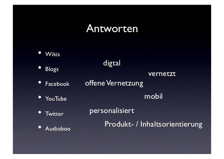 Antworten• Wikis                       digtal• Blogs                             vernetzt• Facebook   offene Vern...