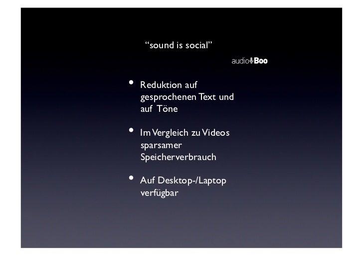 """""""sound is social""""      • Reduktion auf         gesprochenen Text und         auf Töne      • Im Vergleich zu Videos   ..."""