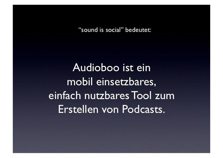 """""""sound is social"""" bedeutet:      Audioboo ist ein     mobil einsetzbares,einfach nutzbares Tool zum  Erstellen von Podcas..."""