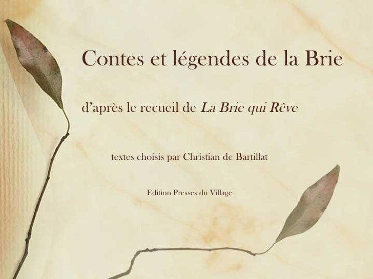 Contes et légendes de la Brie d'après le recueil de  La Brie qui R êve textes choisis par Christian de Bartillat Edition P...