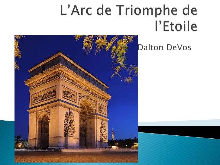 L'Arc de Triomphe de l'Etoile<br />Dalton DeVos<br />