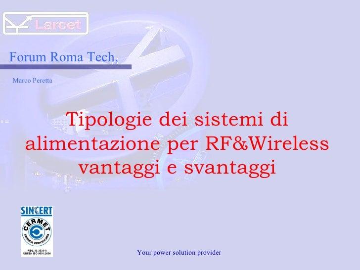 Your power solution provider  Forum Roma Tech, Marco Peretta  Tipologie dei sistemi di alimentazione per RF&Wireless vanta...