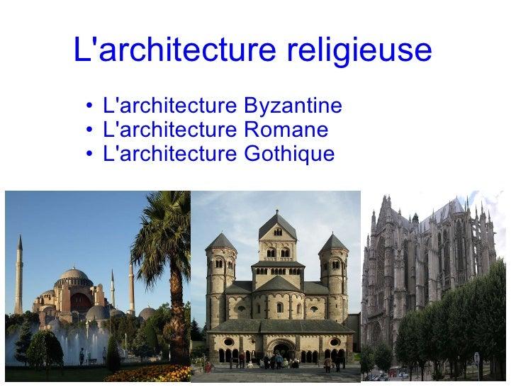 L'architecture religieuse <ul><ul><li>L'architecture Byzantine </li></ul></ul><ul><ul><li>L'architecture Romane </li></ul...