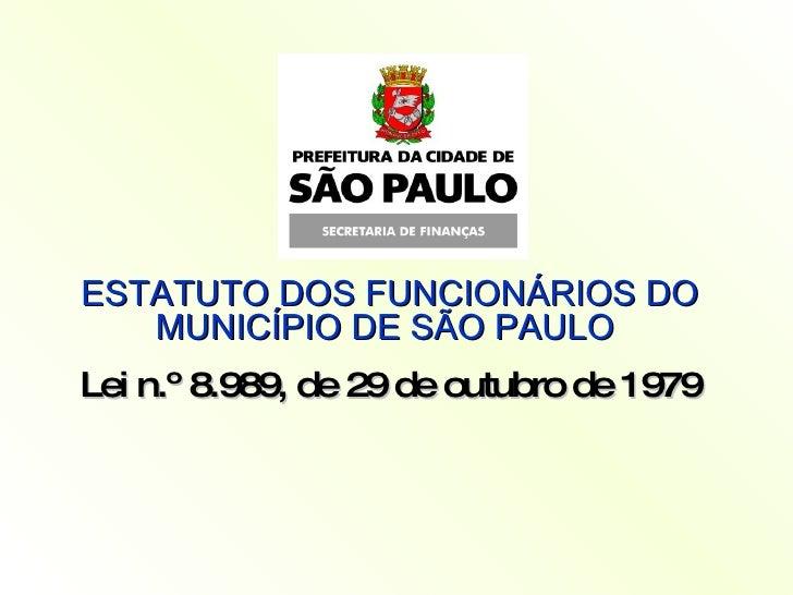 ESTATUTO DOS FUNCIONÁRIOS DO MUNICÍPIO DE SÃO PAULO   Lei n.º 8.989, de 29 de outubro de 1979