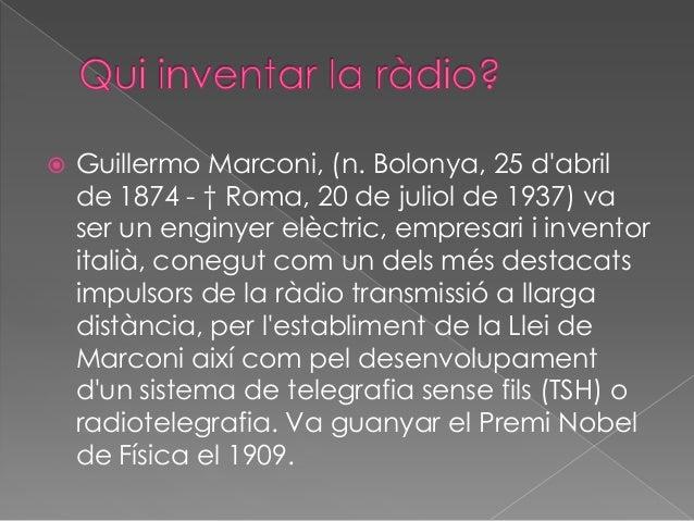    Les primeres emissions públiques de ràdio tenen    lloc per primera vegada en lany de 1912, arran de    la proliferaci...