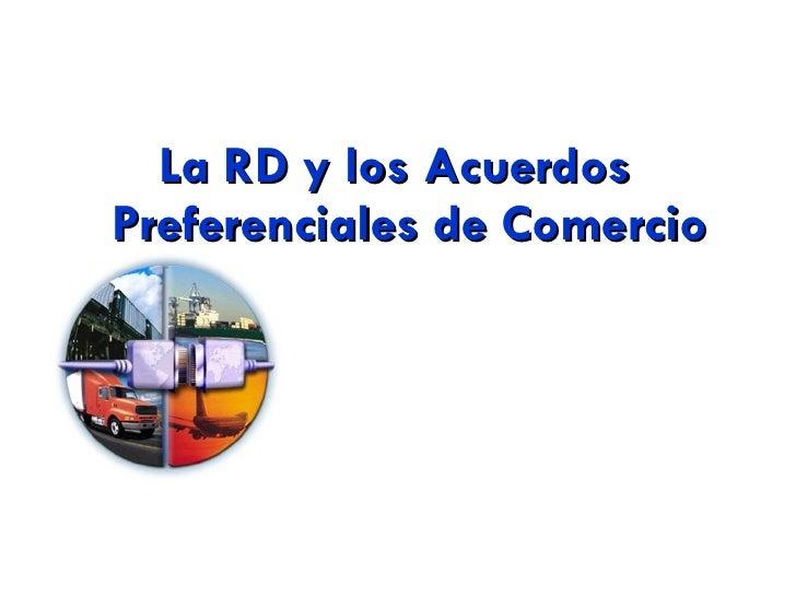<ul><li>La RD y los Acuerdos Preferenciales de Comercio </li></ul>