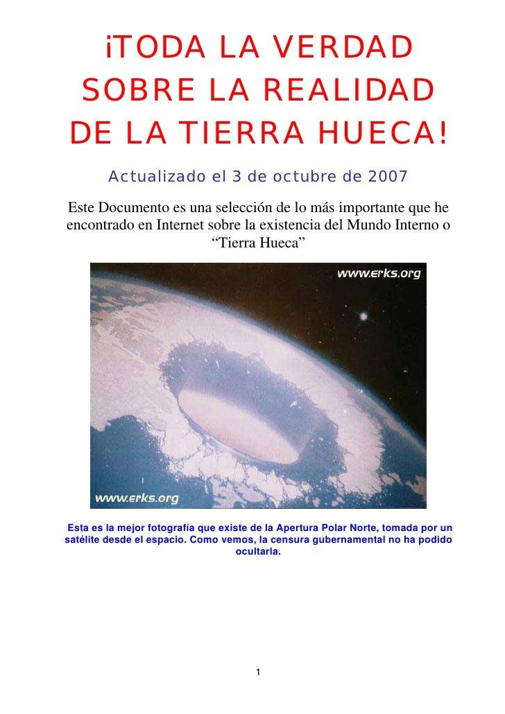 ¡TODA LA VERDAD SOBRE LA REALIDAD DE LA TIERRA HUECA!         Actualizado el 3 de octubre de 2007  Este Documento es una s...