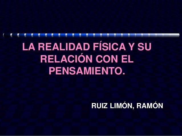 LA REALIDAD FÍSICA Y SU   RELACIÓN CON EL    PENSAMIENTO.            RUIZ LIMÓN, RAMÓN