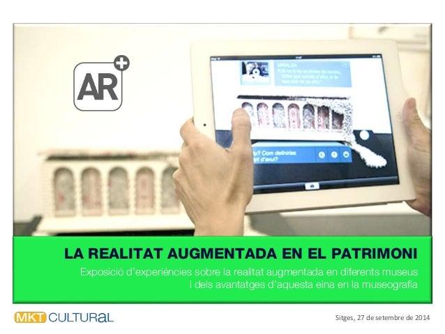 LA REALITAT AUGMENTADA EN EL PATRIMONI Exposició d'experiències sobre la realitat augmentada en diferents museus i dels av...