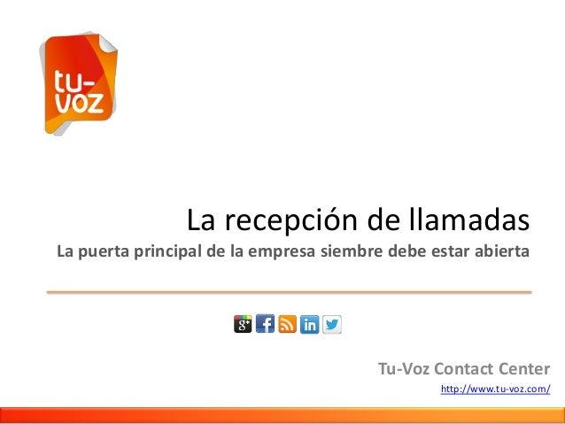 La recepción de llamadas La puerta principal de la empresa siembre debe estar abierta  Tu-Voz Contact Center http://www.tu...