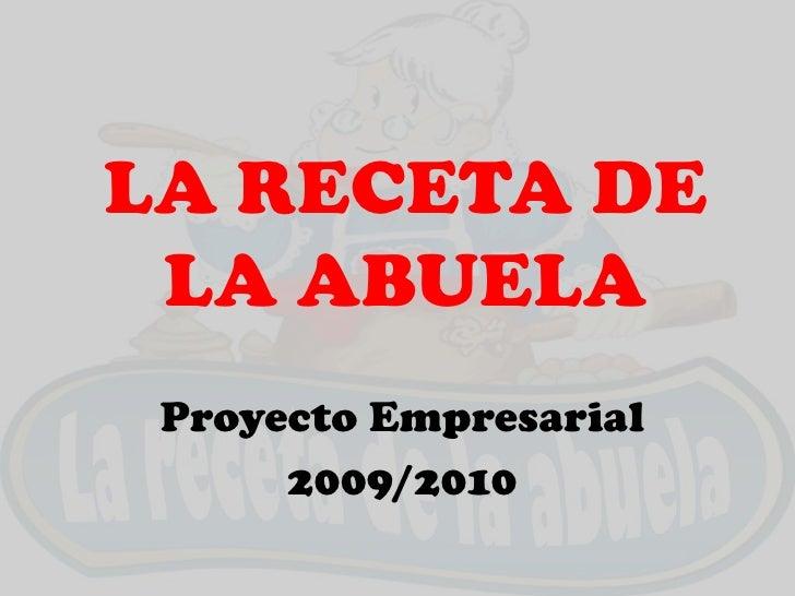 LA RECETA DE  LA ABUELA  Proyecto Empresarial       2009/2010