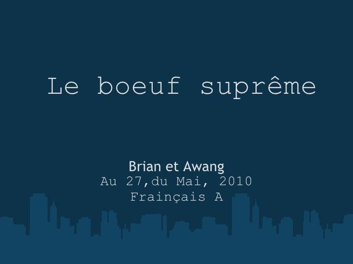 Le boeuf suprême Brian et Awang Au 27,du Mai, 2010 Frainçais A