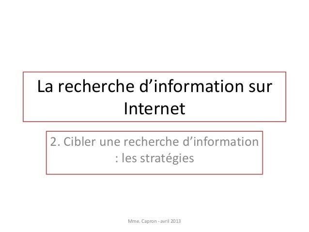 La recherche d'information sur           Internet 2. Cibler une recherche d'information             : les stratégies      ...