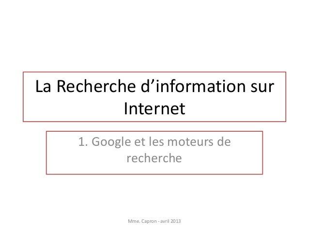 La Recherche d'information sur           Internet     1. Google et les moteurs de             recherche             Mme. C...