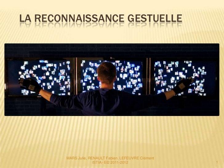 LA RECONNAISSANCE GESTUELLE       MARS Julie, RENAULT Fabien, LEFEUVRE Clément                     ISTIA- EI2 2011-2012   ...