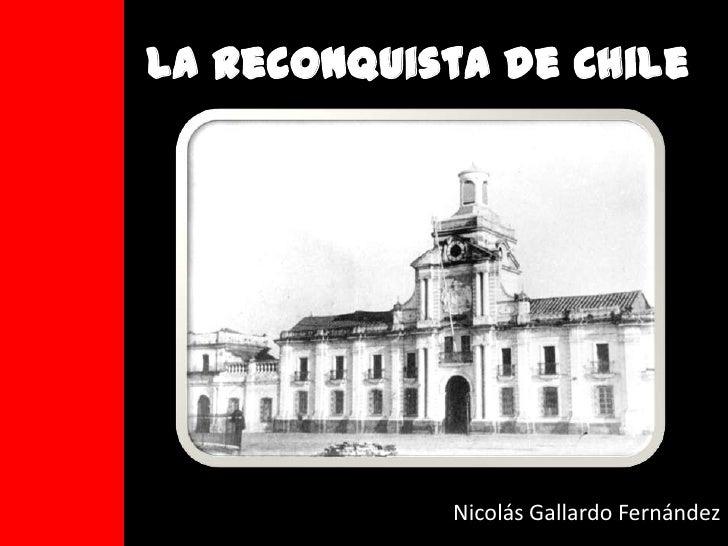 La Reconquista de Chile <br />Nicolás Gallardo Fernández<br />