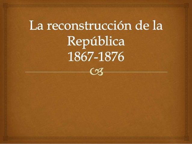    1867: Victoria dele gobierno republicano sobre el  imperio de Maximiliano   1911: Porfirio Díaz abandonó el poder po...