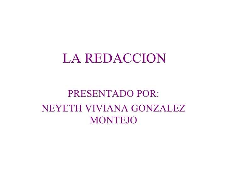 LA REDACCION    PRESENTADO POR:NEYETH VIVIANA GONZALEZ        MONTEJO
