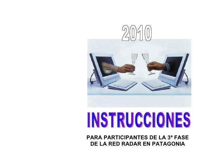 INSTRUCCIONES PARA PARTICIPANTES DE LA 3ª FASE DE LA RED RADAR EN PATAGONIA 2010