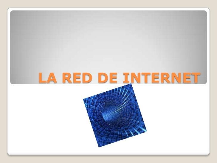 LA RED DE INTERNET <br />