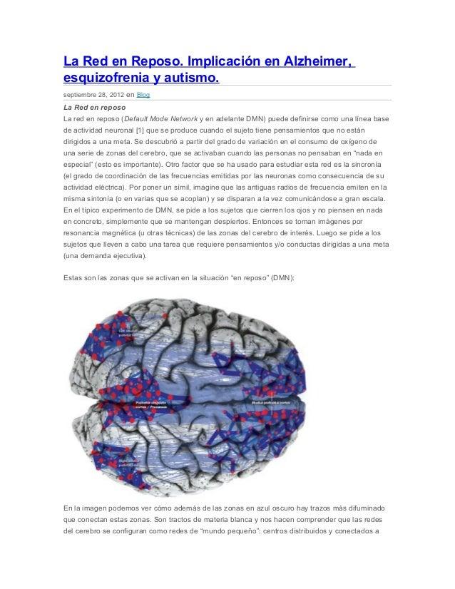 La Red en Reposo. Implicación en Alzheimer,  esquizofrenia y autismo.  septiembre 28, 2012 en Blog  La Red en reposo  La r...