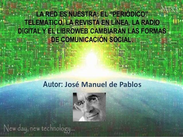 """LA RED ES NUESTRA: EL """"PERIÓDICO"""" TELEMÁTICO, LA REVISTA EN LÍNEA, LA RADIO DIGITAL Y EL LIBROWEB CAMBIARAN LAS FORMAS DE ..."""
