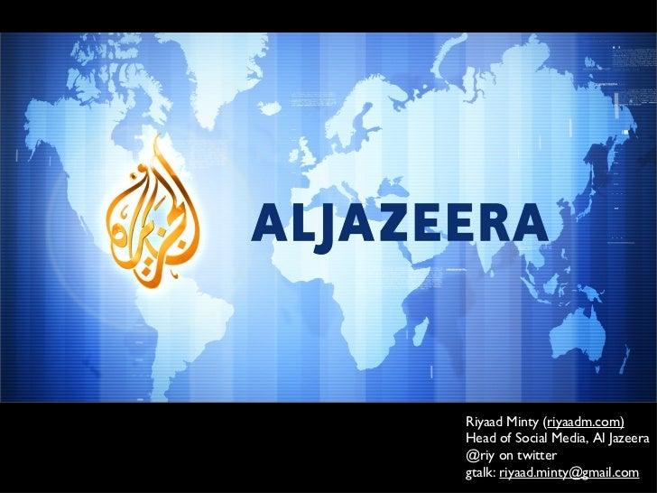 Riyaad Minty ( riyaadm.com) Head of Social Media, Al Jazeera @riy on twitter gtalk:  [email_address]