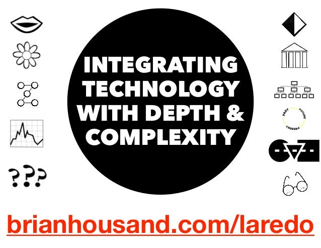 INTEGRATING  TECHNOLOGY  WITH DEPTH &  COMPLEXITY  brianhousand.com/laredo