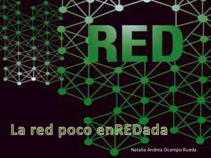 La red poco enREDpadaNatalia Andrea Ocampo Rueda                   Natalia Andrea Ocampo Rueda