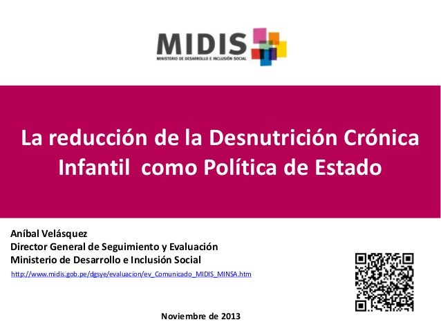 La reducción de la Desnutrición Crónica Infantil como Política de Estado Aníbal Velásquez Director General de Seguimiento ...
