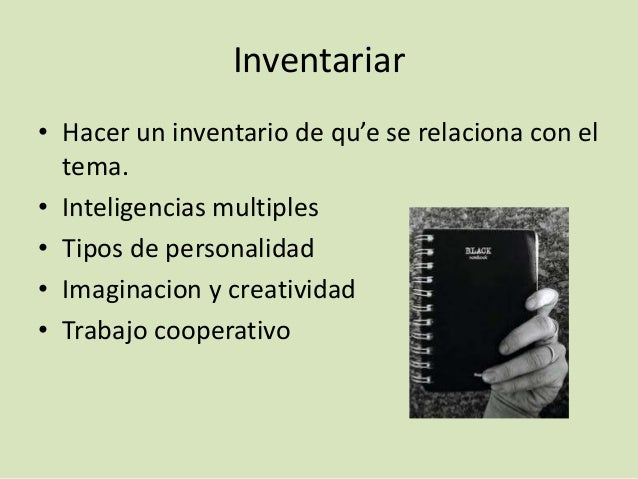 Inventariar • Hacer un inventario de qu'e se relaciona con el tema. • Inteligencias multiples • Tipos de personalidad • Im...