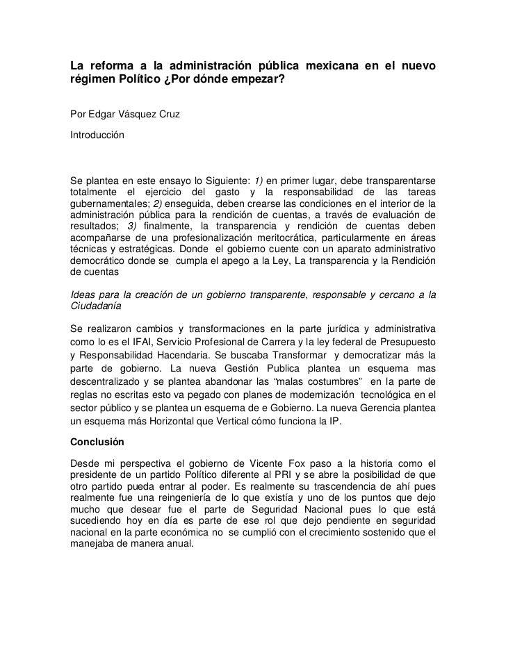 La reforma a la administración pública mexicana en el nuevorégimen Político ¿Por dónde empezar?Por Edgar Vásquez CruzIntro...