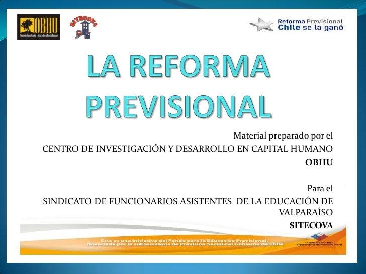 LA REFORMA PREVISIONAL<br />Material preparado por el<br />CENTRO DE INVESTIGACIÓN Y DESARROLLO EN CAPITAL HUMANO<br />OBH...