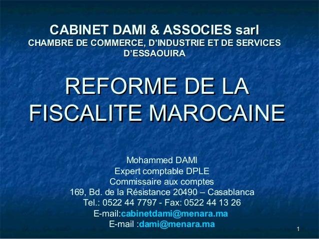 11 REFORME DE LAREFORME DE LA FISCALITE MAROCAINEFISCALITE MAROCAINE CABINET DAMI & ASSOCIES sarlCABINET DAMI & ASSOCIES s...