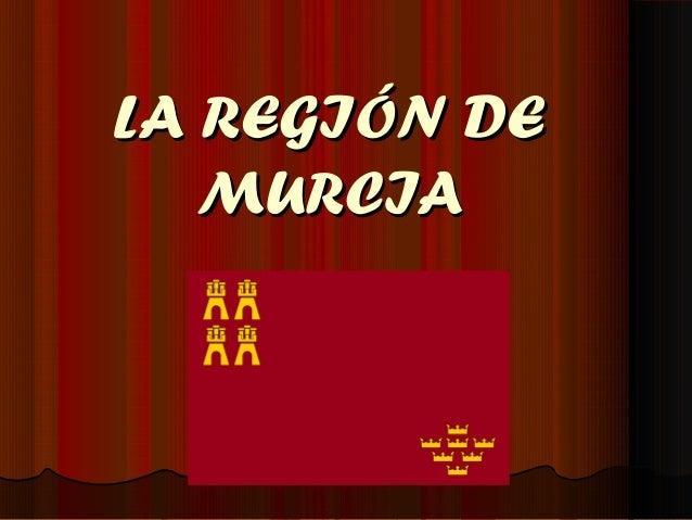 LA REGIÓN DE   MURCIA