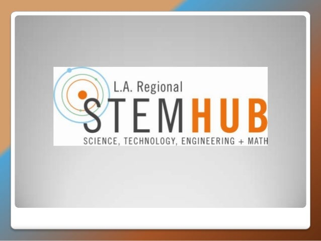 L.A. REGIONAL STEM HUB   L.A. region's first-ever Science, Technology, Engineering and Math (STEM) Hub    Connect the re...