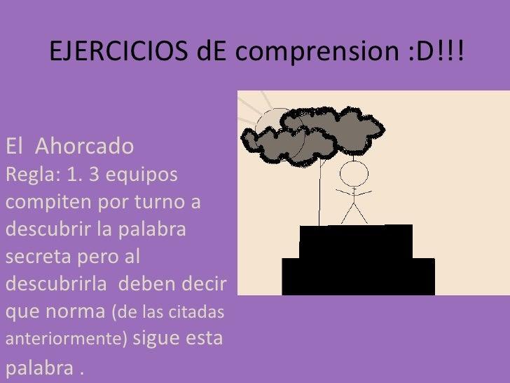 EJERCICIOS dEcomprension :D!!!<br />El  Ahorcado<br />Regla: 1. 3 equipos compiten por turno a descubrir la palabra secret...