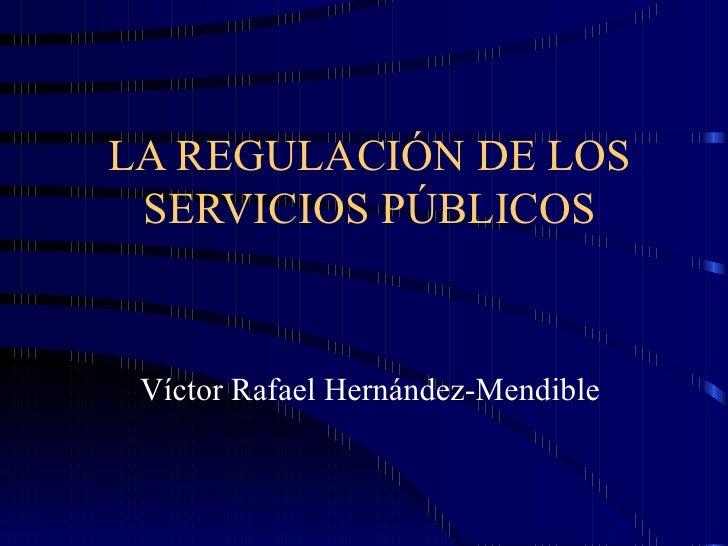 LA REGULACIÓN DE LOS SERVICIOS PÚBLICOS Víctor Rafael Hernández-Mendible