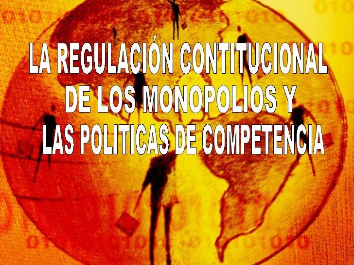 LA REGULACIÓN CONTITUCIONAL DE LOS MONOPOLIOS Y  LAS POLITICAS DE COMPETENCIA