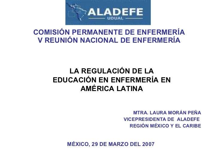 COMISIÓN PERMANENTE DE ENFERMERÍA V REUNIÓN NACIONAL DE ENFERMERÍA MTRA. LAURA MORÁN PEÑA VICEPRESIDENTA DE  ALADEFE  REGI...