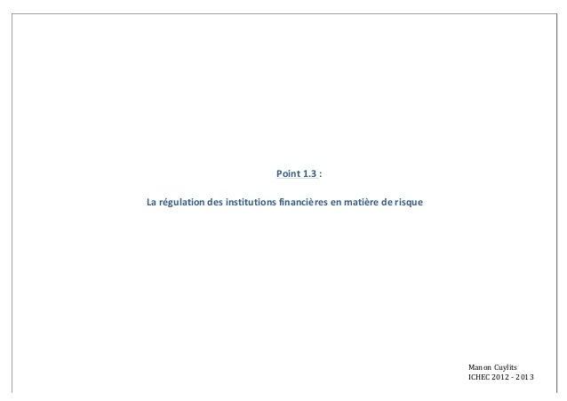 Point  1.3  :  La  régulation  des  institutions  financières  en  matière  de  risque  Manon  Cuylits  ICHEC  2012  -‐  ...