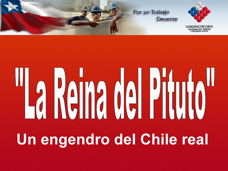 """Un engendro del Chile real """"La Reina del Pituto"""""""